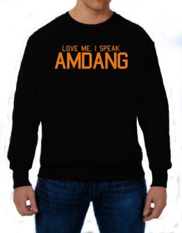 Love Me, I Speak Amdang Sweatshirt