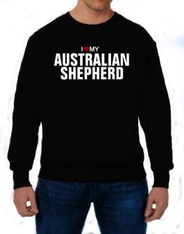 I Love My Australian Shepherd Sweatshirt