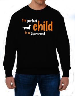 The Perfect Child Is A Dachshund Sweatshirt