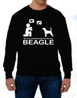 No One Understands Me Like My Beagle Sweatshirt
