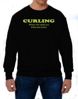 Curling Where The Weak Are Killed And Eaten Sweatshirt