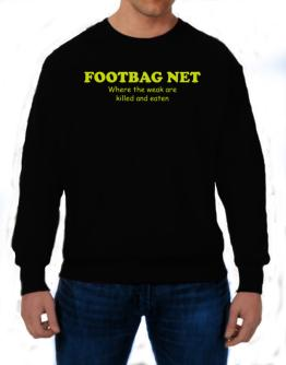 Footbag Net Where The Weak Are Killed And Eaten Sweatshirt