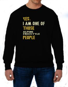 Yes I Am One Of Those Alpine Freestyle People Sweatshirt