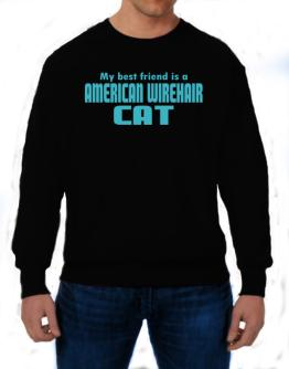 My Best Friend Is An American Wirehair Sweatshirt