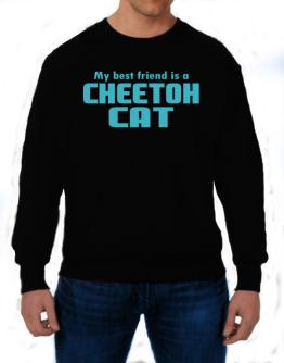 My Best Friend Is A Cheetoh Sweatshirt