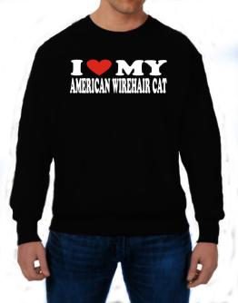 I Love My American Wirehair Sweatshirt