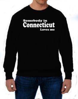 somebody In Connecticut Loves Me Sweatshirt