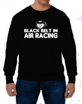 Black Belt In Air Racing Sweatshirt