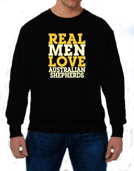 Real Men Love Australian Shepherds Sweatshirt