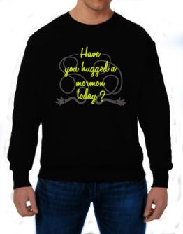 Have You Hugged A Mormon Today? Sweatshirt