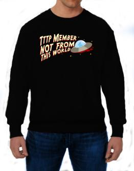 Tttp Member Not From This World Sweatshirt