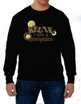 Relax, I Am An Episcopalian Sweatshirt