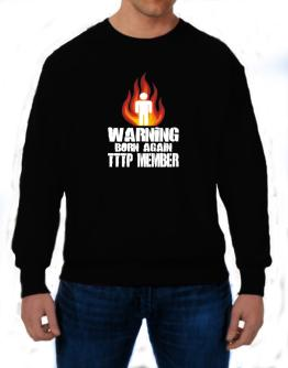 Warning - Born Again Tttp Member Sweatshirt