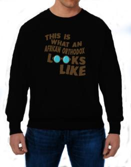 This Is What An African Orthodox Looks Like Sweatshirt