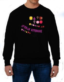 Have You Hugged An African Orthodox Today? Sweatshirt