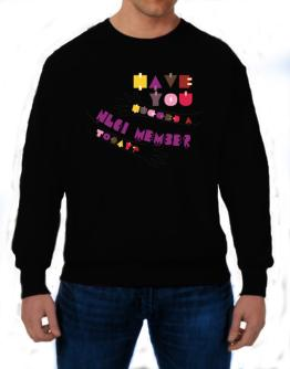 Have You Hugged A Nlci Member Today? Sweatshirt