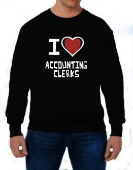 I Love Accounting Clerks Sweatshirt