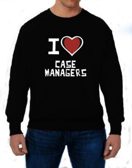 I Love Case Managers Sweatshirt