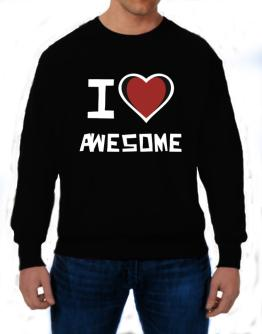 I Love Awesome Sweatshirt