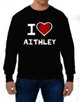 I Love Aithley Sweatshirt