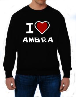 I Love Ambra Sweatshirt