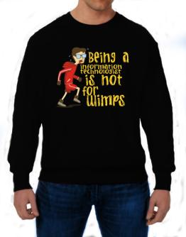 Being An Information Technologist Is Not For Wimps Sweatshirt
