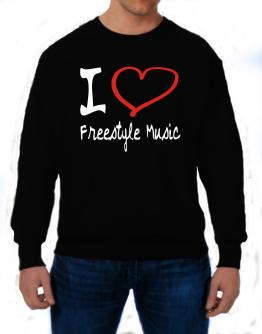 I Love Freestyle Music Sweatshirt