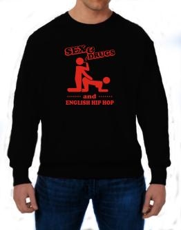 Sex & Drugs And English Hip Hop Sweatshirt