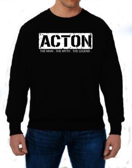 Acton : The Man - The Myth - The Legend Sweatshirt