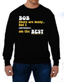 Bob There Are Many... But I (obviously) Am The Best Sweatshirt