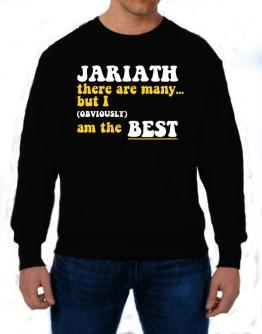 Jariath There Are Many... But I (obviously) Am The Best Sweatshirt