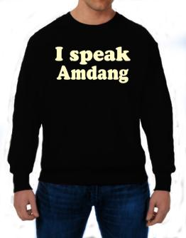 I Speak Amdang Sweatshirt