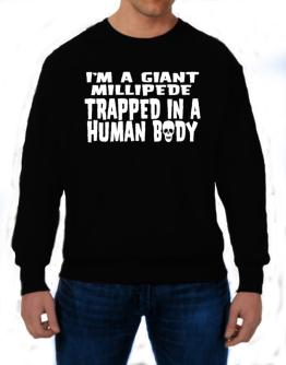 I Am Giant Millipede Trapped In A Human Body Sweatshirt