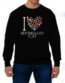 I love Hemingway Cat colorful hearts Sweatshirt