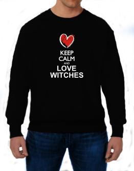 Keep calm and love Witches chalk style Sweatshirt