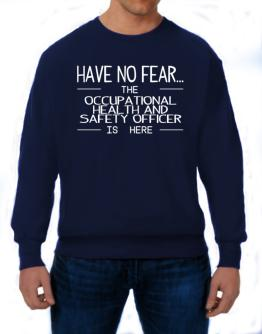 Have no fear the Occupational Medicine Specialist is here Sweatshirt