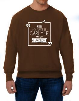Hi my name is Carlyle are you married? 2 Sweatshirt