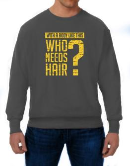 With a body like this, Who needs hair ? Sweatshirt