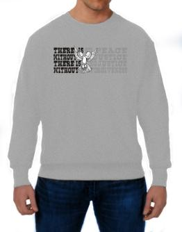 There Is No Peace Without Justice. There Is No Justice Without Forgiveness Sweatshirt
