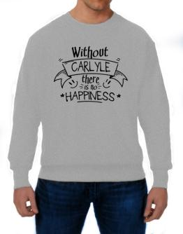 Without Carlyle there is no happiness 2 Sweatshirt