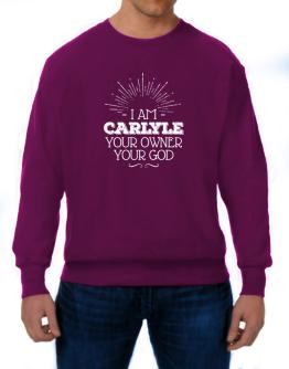 I am Carlyle your owner your god 2 Sweatshirt