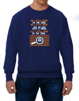 99 Little bugs in the code take one down patch it around Sweatshirt