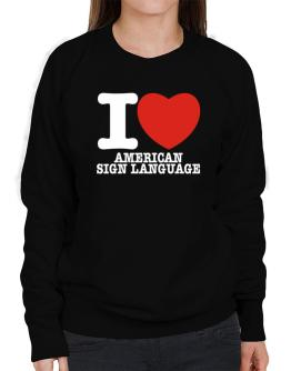 I Love American Sign Language Sweatshirt-Womens