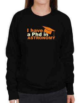 I Have A Phd In Astronomy Sweatshirt-Womens