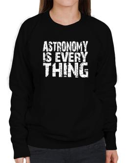 Astronomy Is Everything Sweatshirt-Womens
