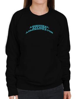 Aboriginal Affairs Administrator Sweatshirt-Womens