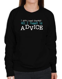 I Don´t Need Theraphy... All I Need Is Advice Sweatshirt-Womens
