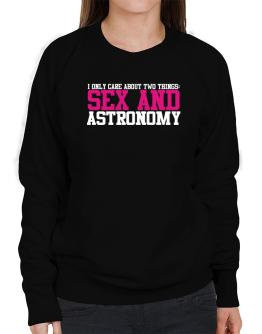 I Only Care About Two Things: Sex And Astronomy Sweatshirt-Womens