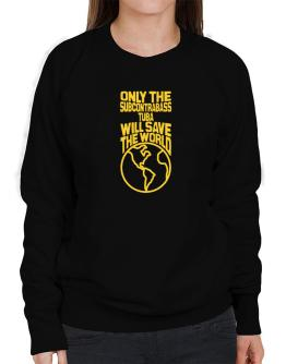 Only The Subcontrabass Tuba Will Save The World Sweatshirt-Womens