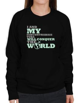 I And My Subcontrabass Tuba Will Conquer The World Sweatshirt-Womens
